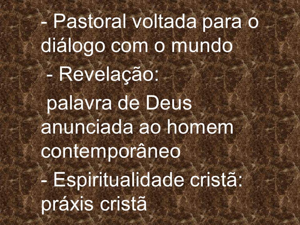 - Pastoral voltada para o diálogo com o mundo - Revelação: palavra de Deus anunciada ao homem contemporâneo - Espiritualidade cristã: práxis cristã