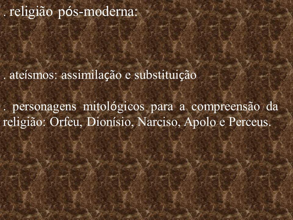 religião p ó s-moderna:.ate í smos: assimila ç ão e substitui ç ão.