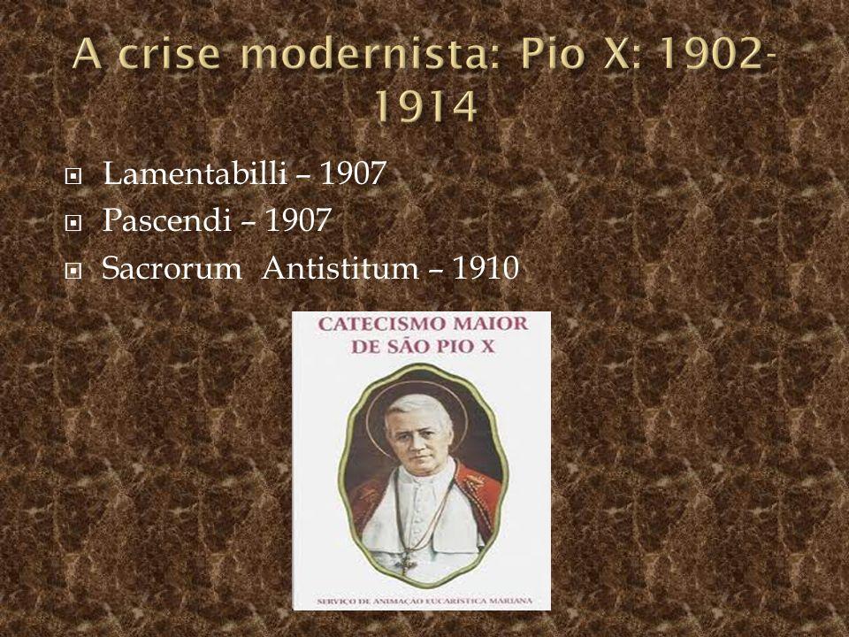 Lamentabilli – 1907 Pascendi – 1907 Sacrorum Antistitum – 1910