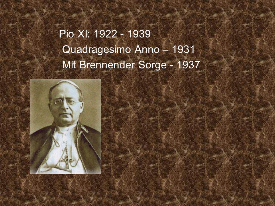 Pio XI: 1922 - 1939 Quadragesimo Anno – 1931 Mit Brennender Sorge - 1937