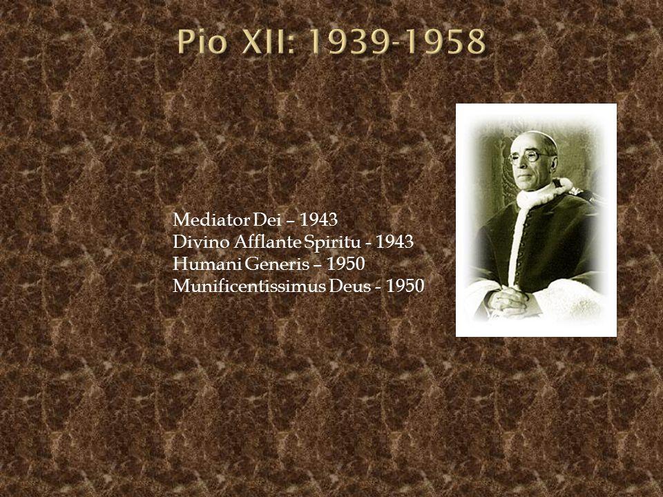 Mediator Dei – 1943 Divino Afflante Spiritu - 1943 Humani Generis – 1950 Munificentissimus Deus - 1950