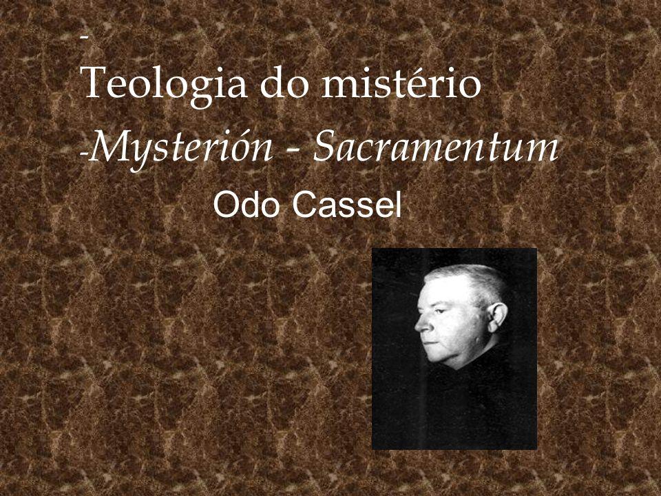 - Teologia do mistério - Mysterión - Sacramentum Odo Cassel