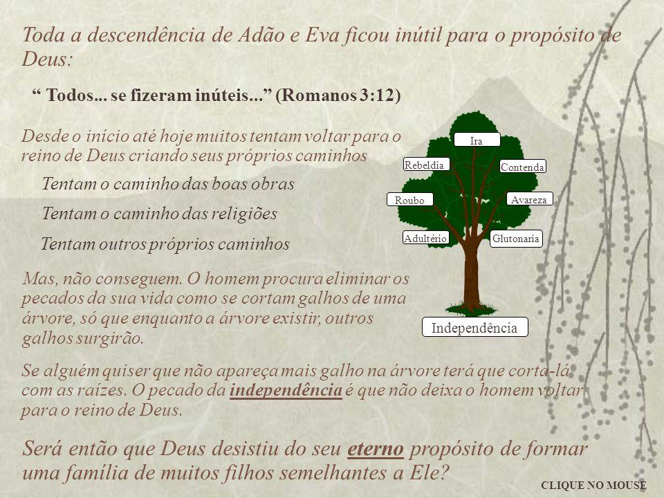 Toda a descendência de Adão e Eva ficou inútil para o propósito de Deus: Todos... se fizeram inúteis... (Romanos 3:12) Será então que Deus desistiu do