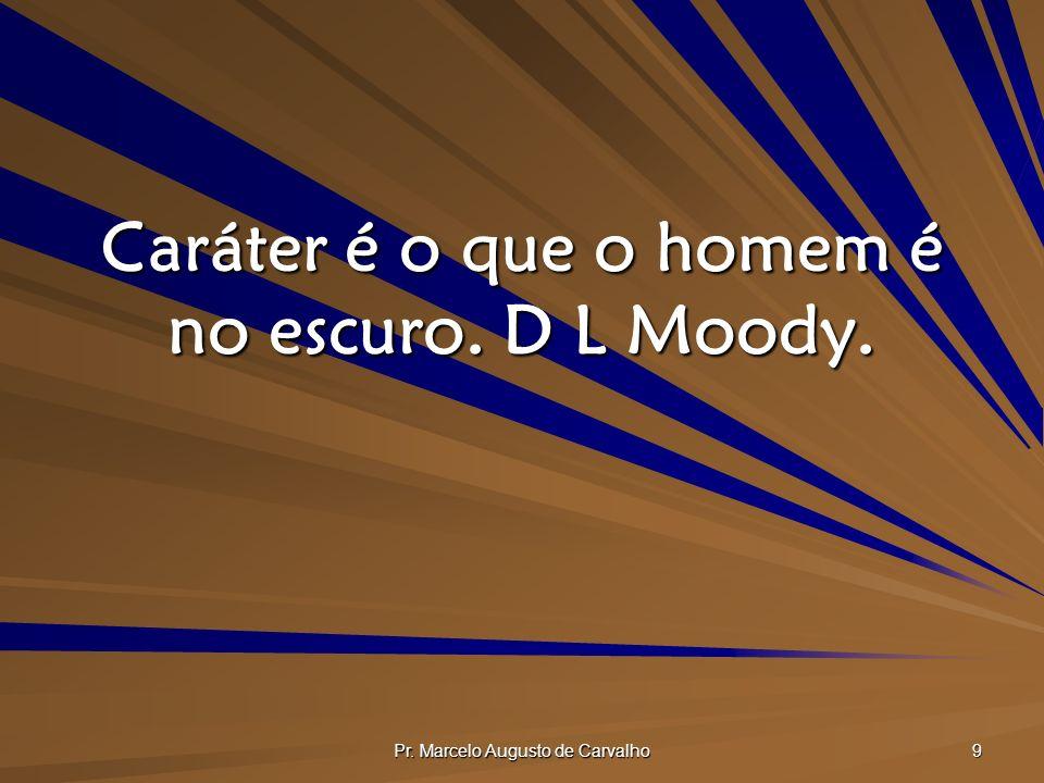 Pr.Marcelo Augusto de Carvalho 20 A fé que nunca é assaltada por dúvidas não passa de uma ilusão.