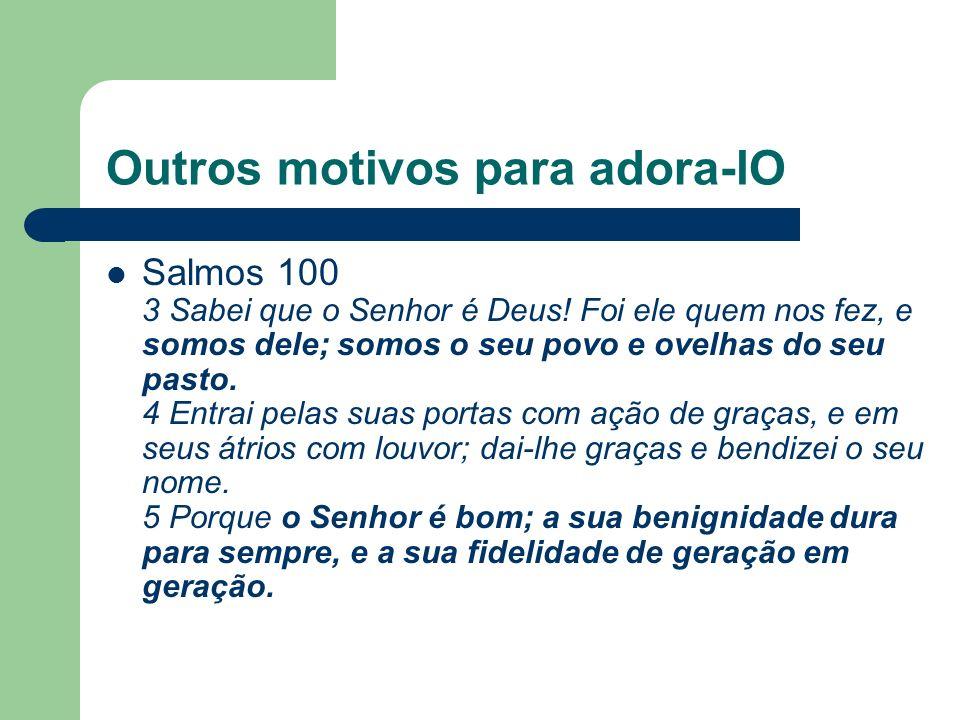 Outros motivos para adora-lO Salmos 100 3 Sabei que o Senhor é Deus.