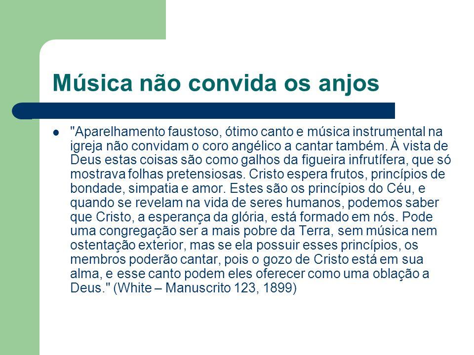 Música não convida os anjos Aparelhamento faustoso, ótimo canto e música instrumental na igreja não convidam o coro angélico a cantar também.