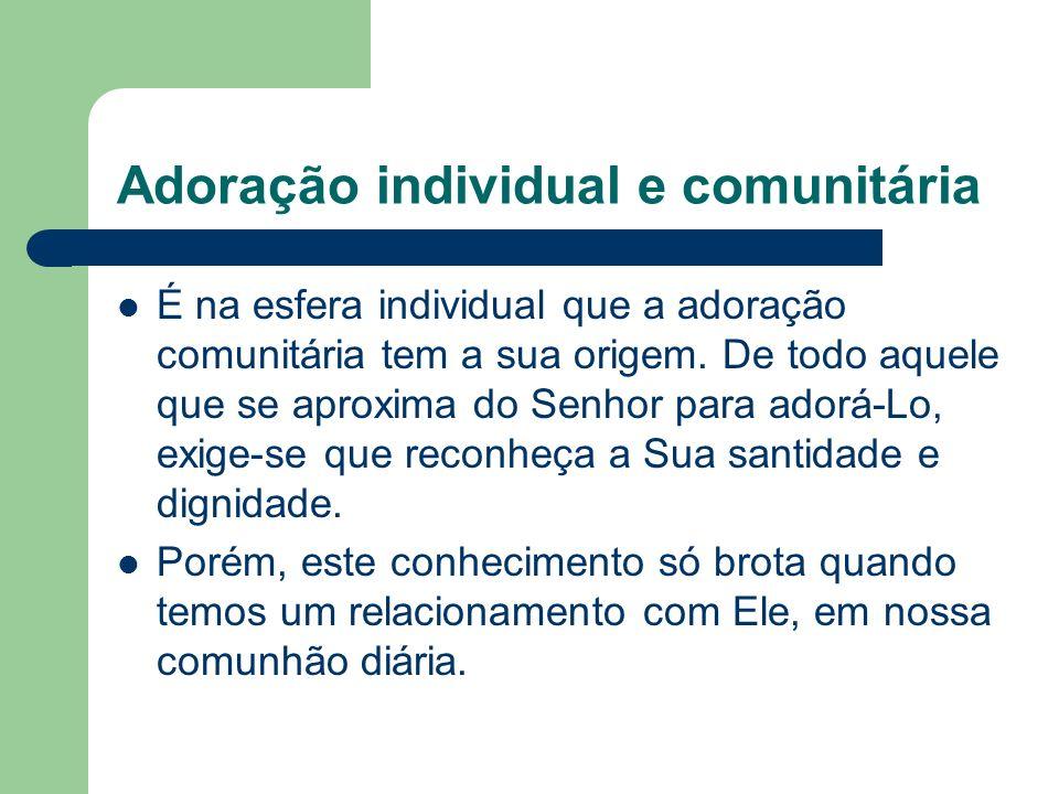 Adoração individual e comunitária É na esfera individual que a adoração comunitária tem a sua origem.