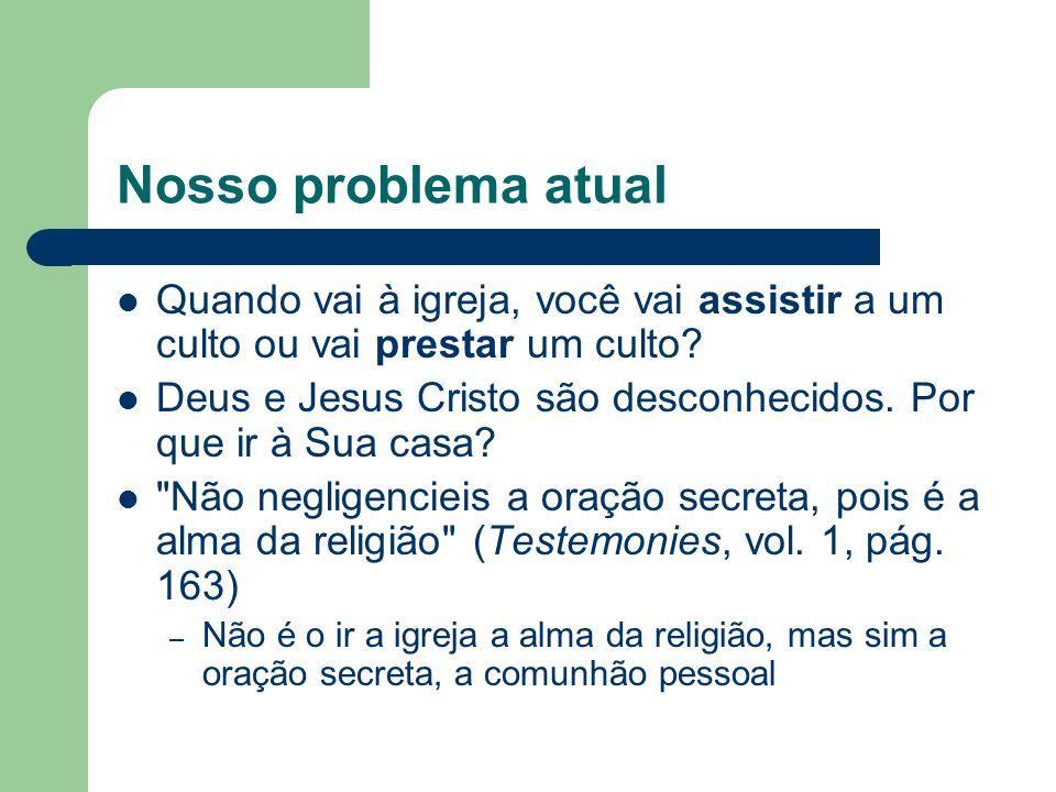 Nosso problema atual Quando vai à igreja, você vai assistir a um culto ou vai prestar um culto.