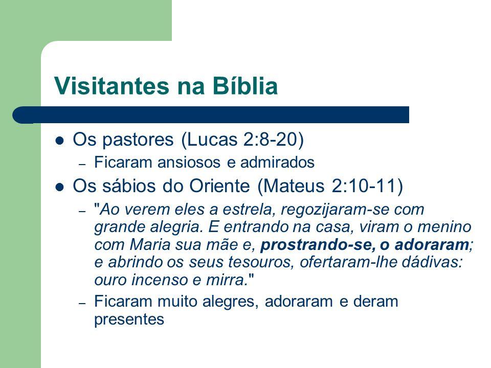 Visitantes na Bíblia Os pastores (Lucas 2:8-20) – Ficaram ansiosos e admirados Os sábios do Oriente (Mateus 2:10-11) – Ao verem eles a estrela, regozijaram-se com grande alegria.