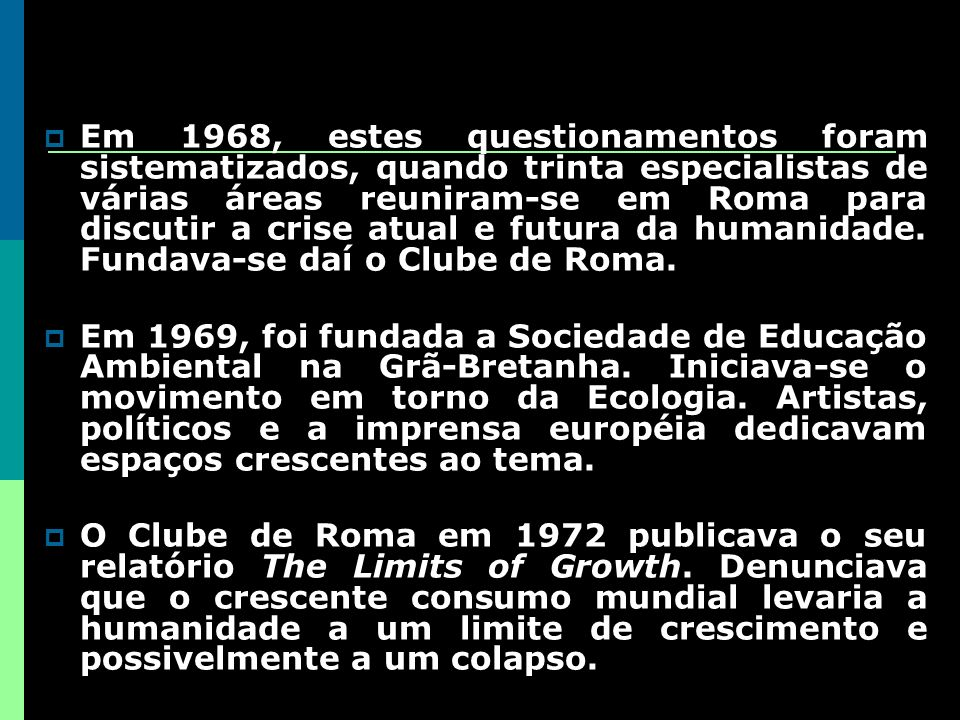 Em 1968, estes questionamentos foram sistematizados, quando trinta especialistas de várias áreas reuniram-se em Roma para discutir a crise atual e futura da humanidade.