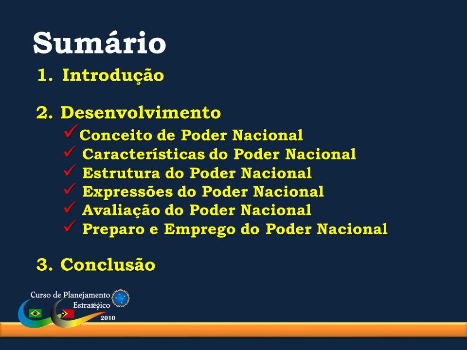 Características do Poder Nacional - sentido instrumental - caráter de integralidade - âmbito de atuação - relatividade Aplicado para atingir Objetivos Nacionais segundo a Vontade Nacional.