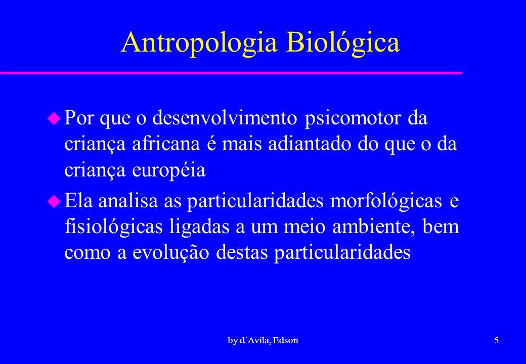 6by d´Avila, Edson Antropologia Pré-Histórica u É o estudo do homem através dos vestígios materiais enterrados no solo.