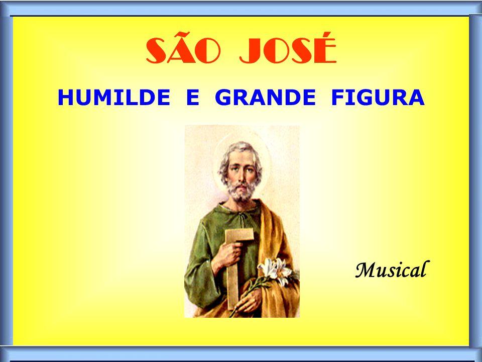.. SÃO JOSÉ HUMILDE E GRANDE FIGURA Musical