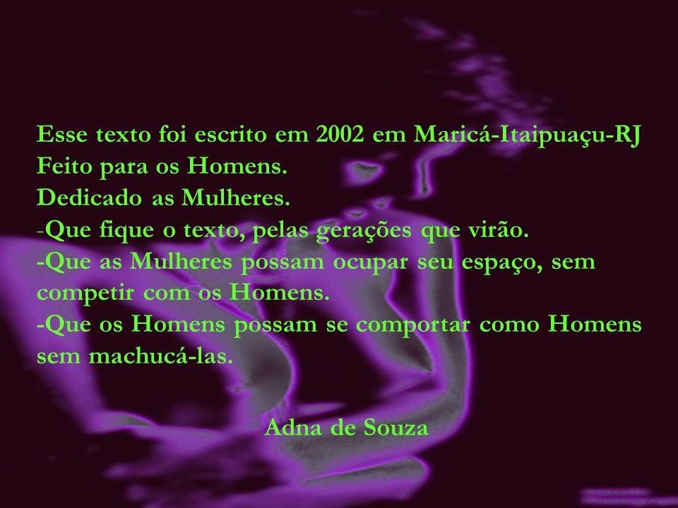 Esse texto foi escrito em 2002 em Maricá-Itaipuaçu-RJ Feito para os Homens.