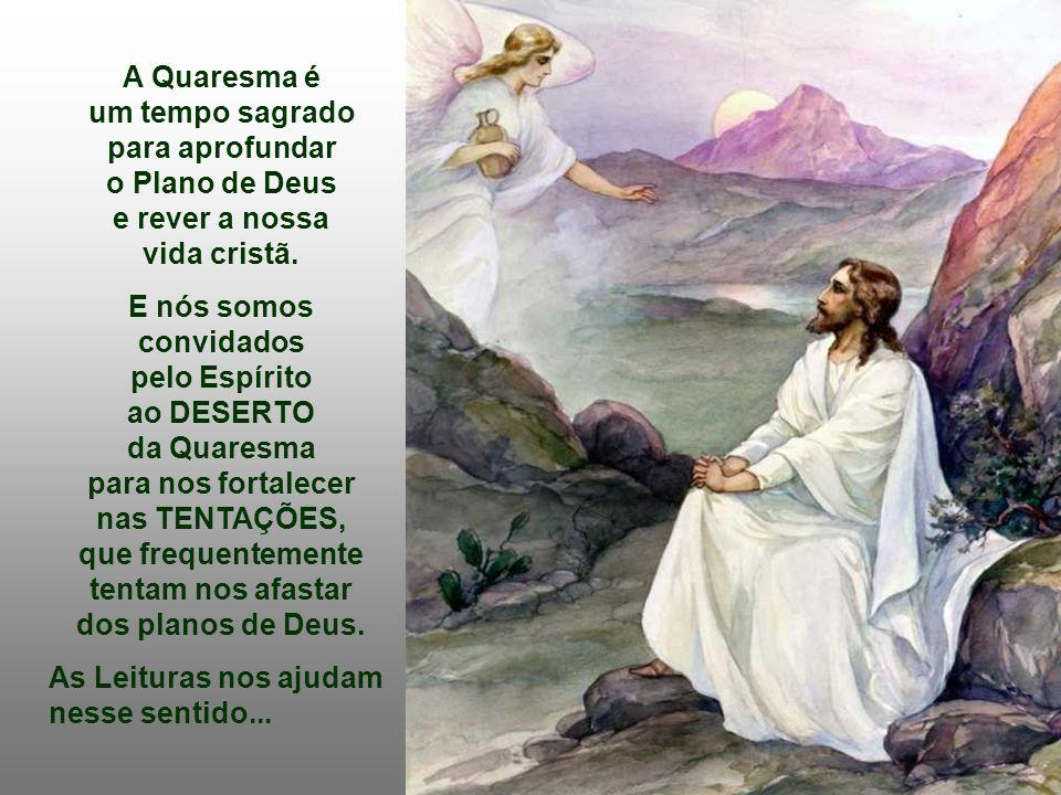 A Quaresma é um tempo sagrado para aprofundar o Plano de Deus e rever a nossa vida cristã.