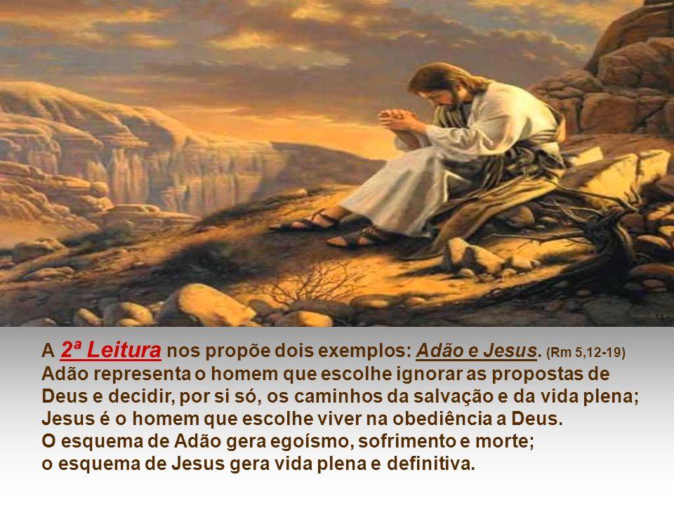 A 2ª Leitura nos propõe dois exemplos: Adão e Jesus.