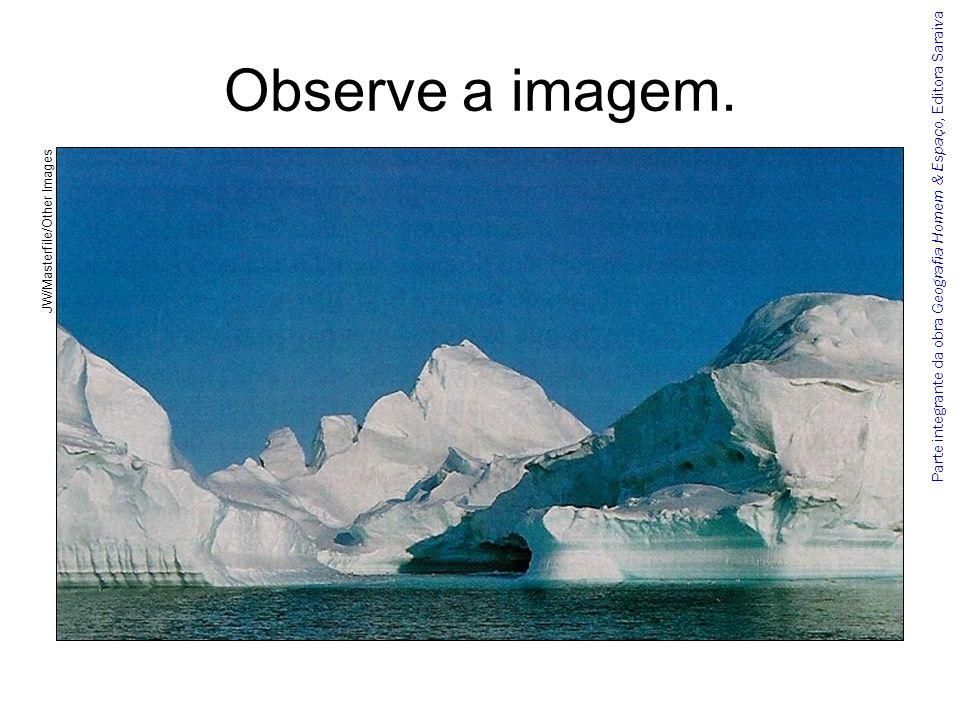 Parte integrante da obra Geografia Homem & Espaço, Editora Saraiva Observe a imagem. JW/Masterfile/Other Images