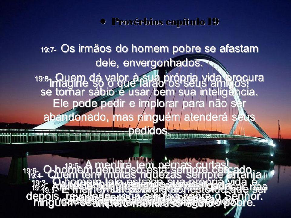Provérbios capítulo 19Provérbios capítulo 19 19:1- É melhor ser pobre e honesto do que ser um rico mentiroso e tolo.