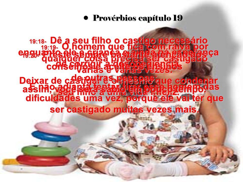 19:18- Dê a seu filho o castigo necessário enquanto ele é criança e ainda há esperança de corrigir a desobediência.