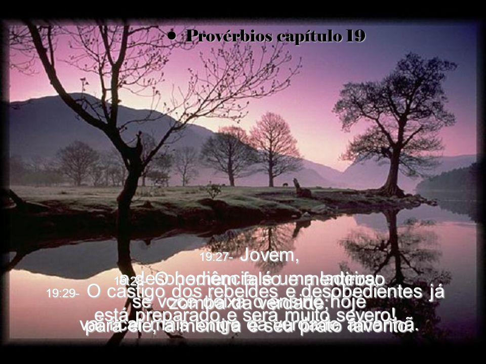 19:21- O homem sonha e faz planos, mas Deus sempre realiza a Sua vontade. 19:22- Você quer ser uma pessoa de muitos amigos? Então seja bondoso e verda