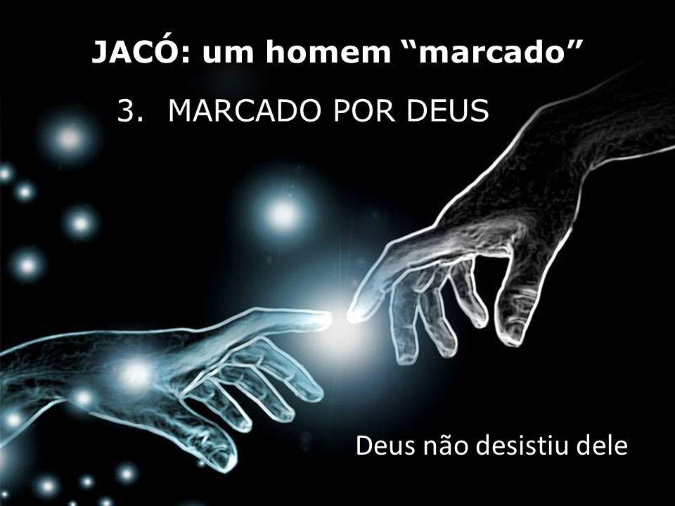 3. MARCADO POR DEUS Deus não desistiu dele Deus não desistiu dele
