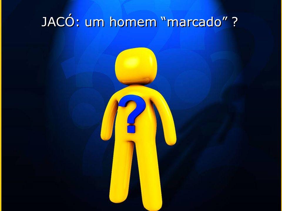 JACÓ: um homem marcado ?
