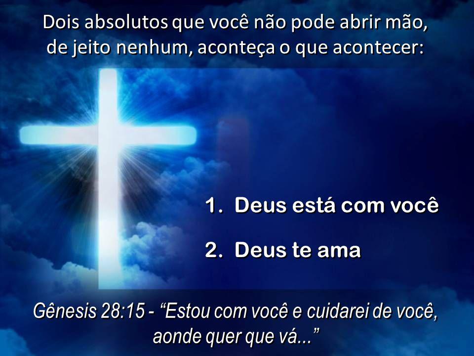 Gênesis 28:15 - Estou com você e cuidarei de você, aonde quer que vá... Gênesis 28:15 - Estou com você e cuidarei de você, aonde quer que vá... Dois a