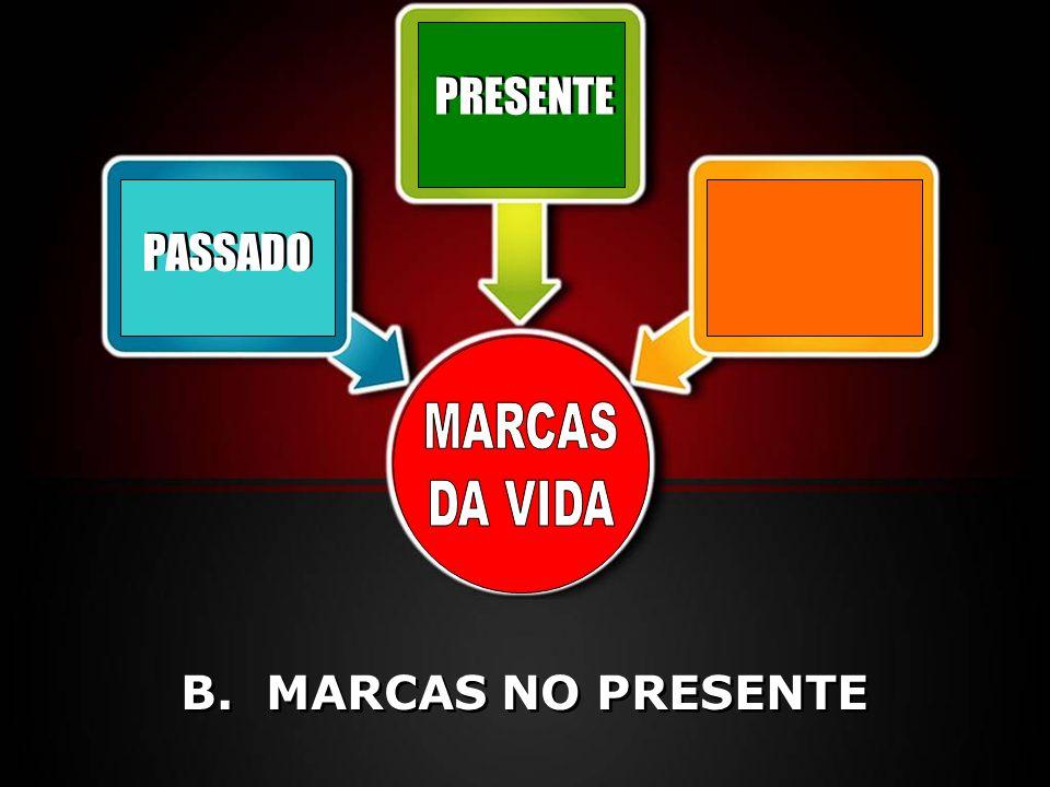 PASSADO PRESENTE B. MARCAS NO PRESENTE
