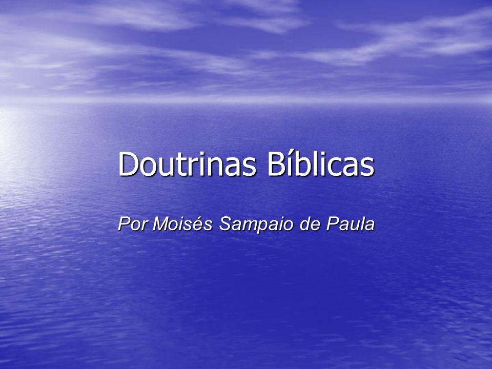 Doutrinas Bíblicas Por Moisés Sampaio de Paula