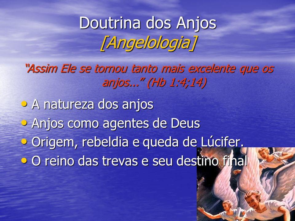 Doutrina dos Anjos [Angelologia] A natureza dos anjos A natureza dos anjos Anjos como agentes de Deus Anjos como agentes de Deus Origem, rebeldia e qu