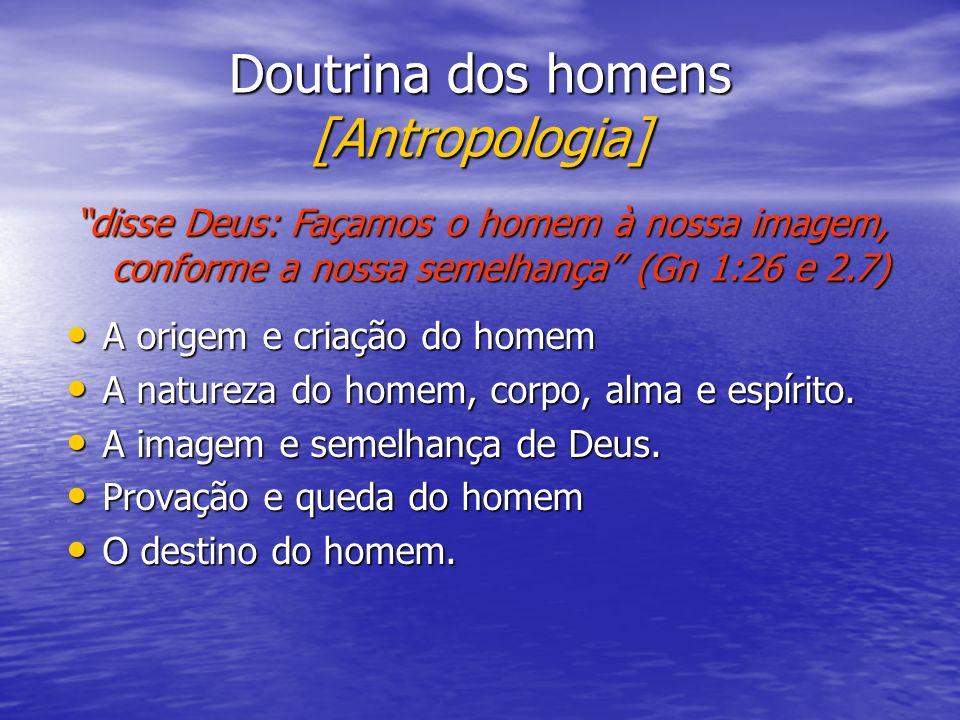 Doutrina dos homens [Antropologia] A origem e criação do homem A origem e criação do homem A natureza do homem, corpo, alma e espírito. A natureza do