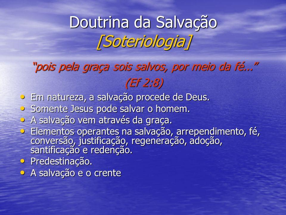 Doutrina da Salvação [Soteriologia] Em natureza, a salvação procede de Deus. Em natureza, a salvação procede de Deus. Somente Jesus pode salvar o home
