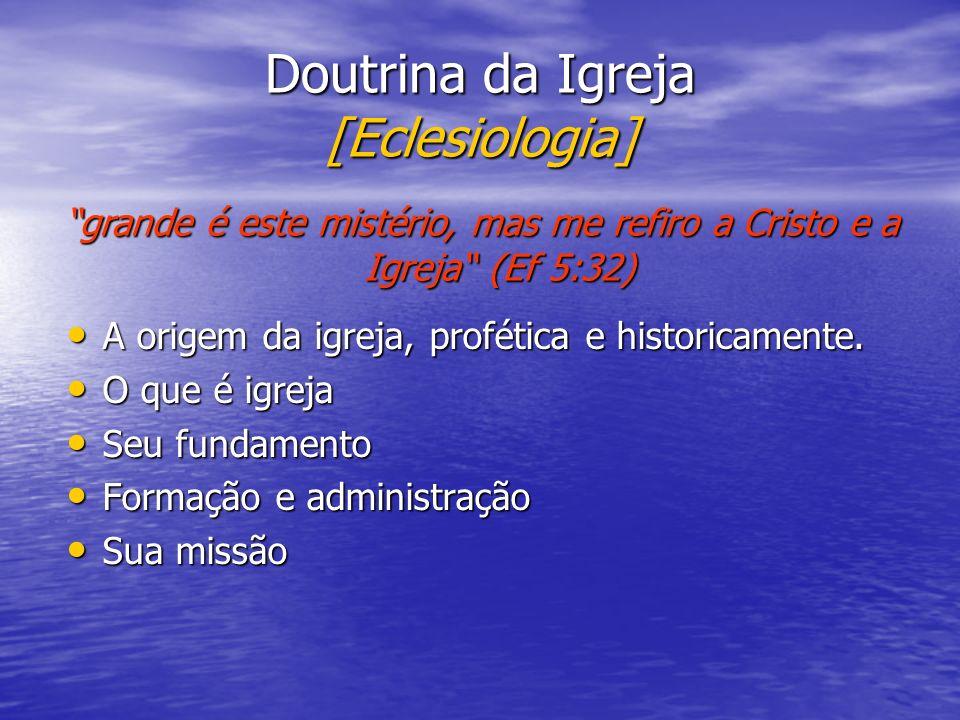 Doutrina da Igreja [Eclesiologia] A origem da igreja, profética e historicamente. A origem da igreja, profética e historicamente. O que é igreja O que