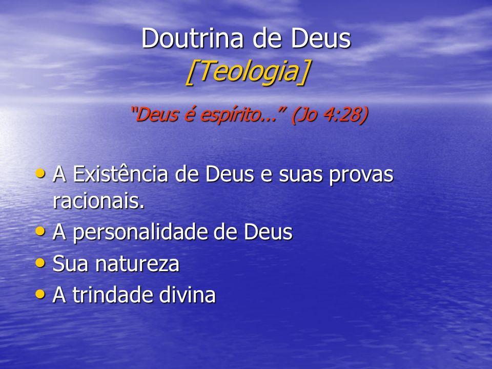 Doutrina de Deus [Teologia] A Existência de Deus e suas provas racionais. A Existência de Deus e suas provas racionais. A personalidade de Deus A pers