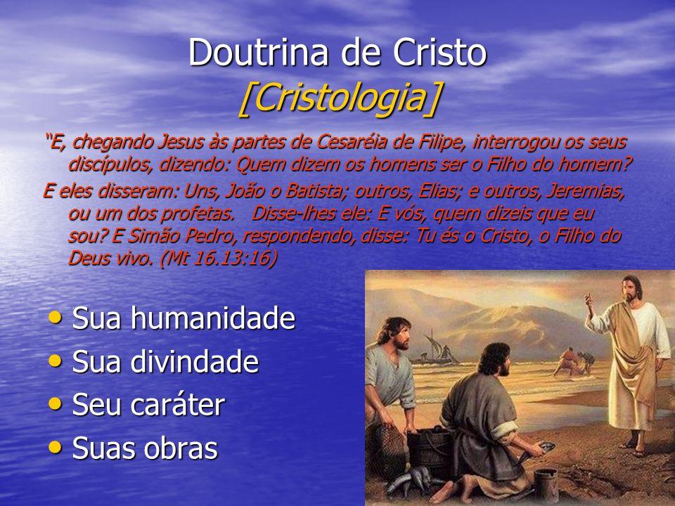 Doutrina de Cristo [Cristologia] Sua humanidade Sua humanidade Sua divindade Sua divindade Seu caráter Seu caráter Suas obras Suas obras E, chegando J