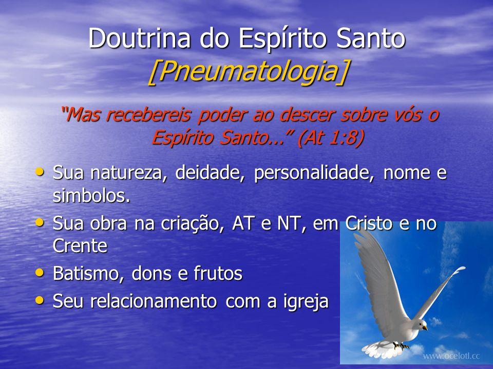Doutrina do Espírito Santo [Pneumatologia] Sua natureza, deidade, personalidade, nome e simbolos. Sua natureza, deidade, personalidade, nome e simbolo