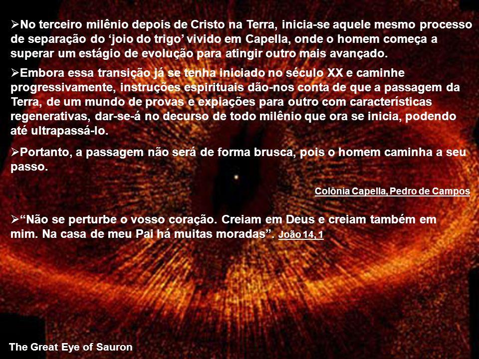 The Great Eye of Sauron Embora essa transição já se tenha iniciado no século XX e caminhe progressivamente, instruções espirituais dão-nos conta de qu