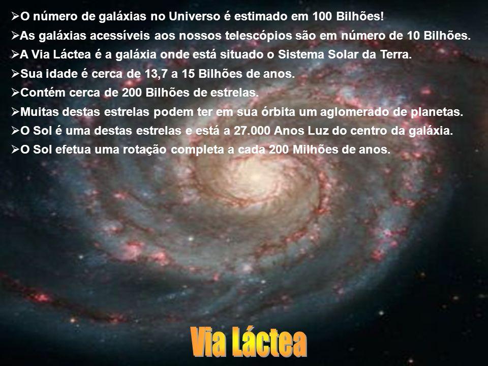 O número de galáxias no Universo é estimado em 100 Bilhões! As galáxias acessíveis aos nossos telescópios são em número de 10 Bilhões. A Via Láctea é