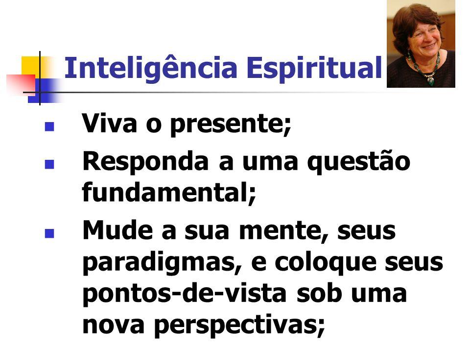Inteligência Espiritual Tenha pensamentos positivos, sempre; Descubra quem você é; Tenha humildade; Viva a compaixão; Reveja seus valores;