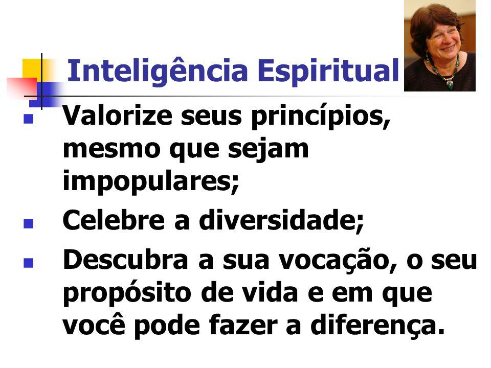 Inteligência Espiritual Viva o presente; Responda a uma questão fundamental; Mude a sua mente, seus paradigmas, e coloque seus pontos-de-vista sob uma