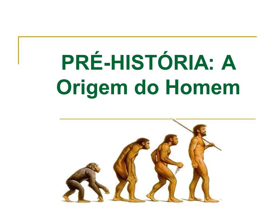 PRÉ-HISTÓRIA: A Origem do Homem