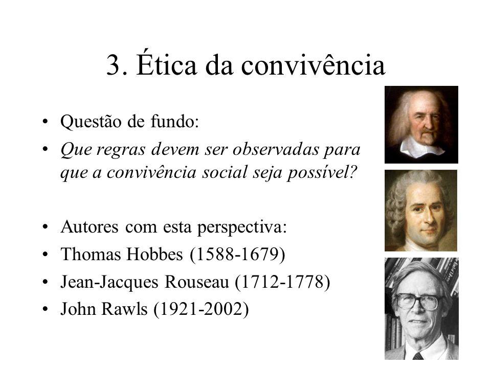 3. Ética da convivência Questão de fundo: Que regras devem ser observadas para que a convivência social seja possível? Autores com esta perspectiva: T