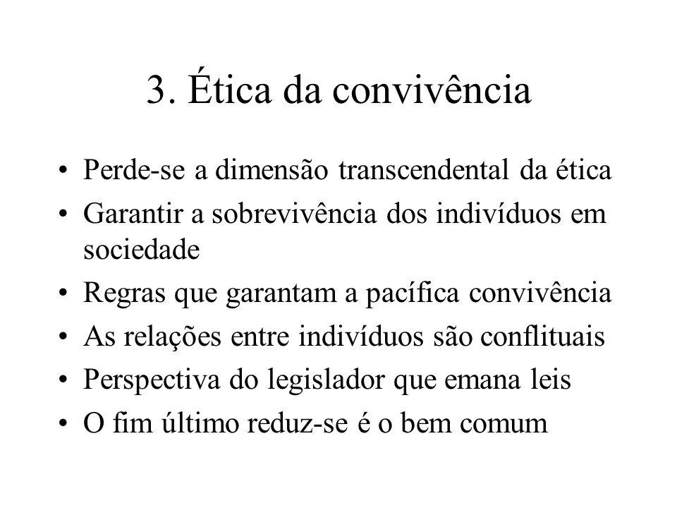 3. Ética da convivência Perde-se a dimensão transcendental da ética Garantir a sobrevivência dos indivíduos em sociedade Regras que garantam a pacífic