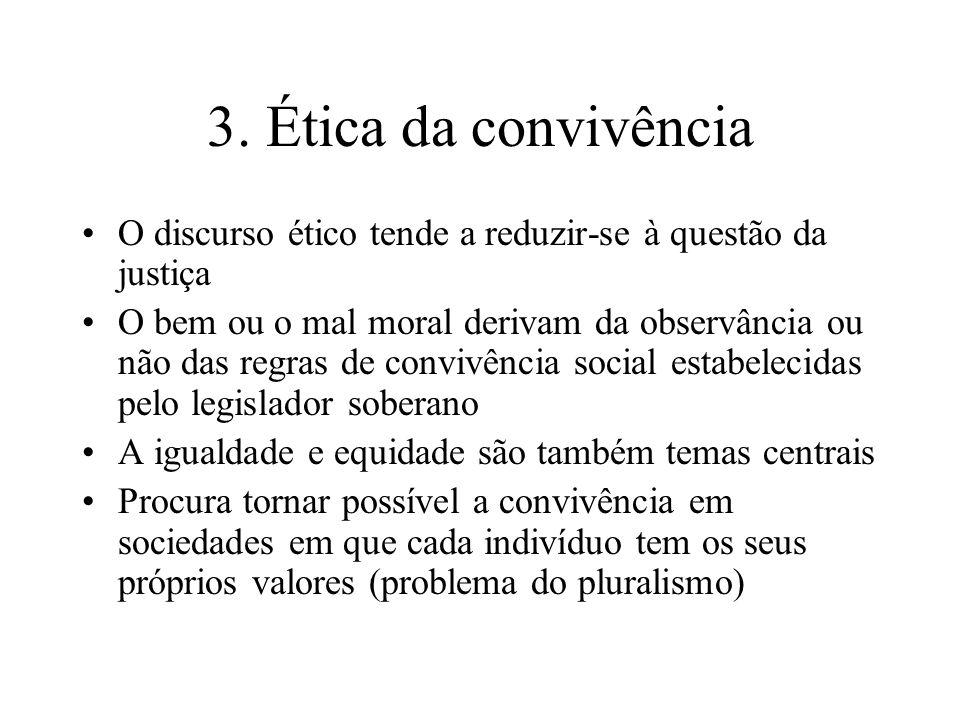 3. Ética da convivência O discurso ético tende a reduzir-se à questão da justiça O bem ou o mal moral derivam da observância ou não das regras de conv