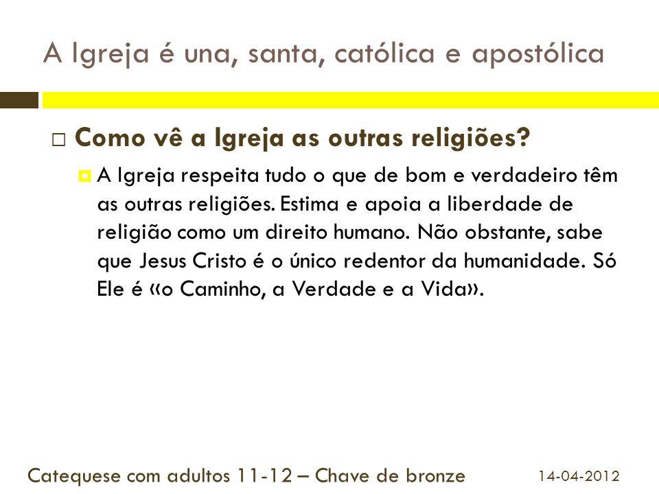 A Igreja é una, santa, católica e apostólica Como vê a Igreja as outras religiões? A Igreja respeita tudo o que de bom e verdadeiro têm as outras reli