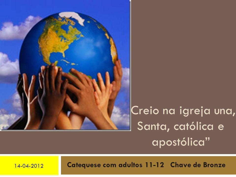 Creio na igreja una, Santa, católica e apostólica Catequese com adultos 11-12 Chave de Bronze