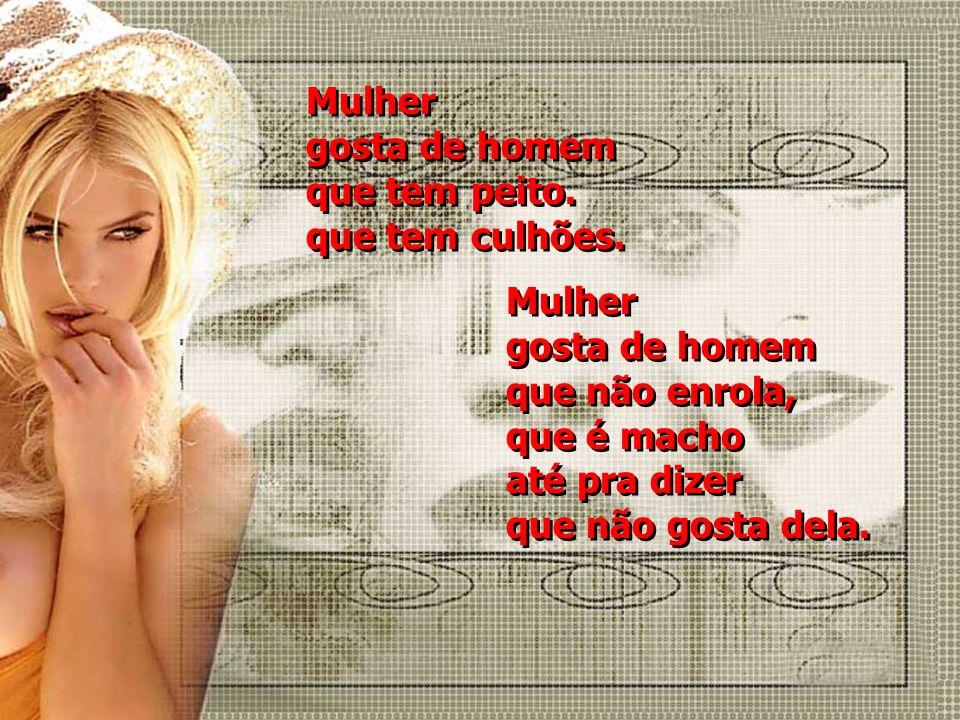 Por fim, mulher quer ser amada, da melhor forma possível para poder oferecer em mesmo teor.