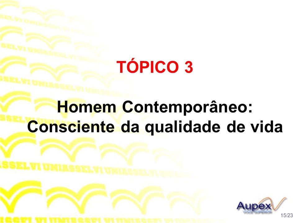 TÓPICO 3 Homem Contemporâneo: Consciente da qualidade de vida 15/23