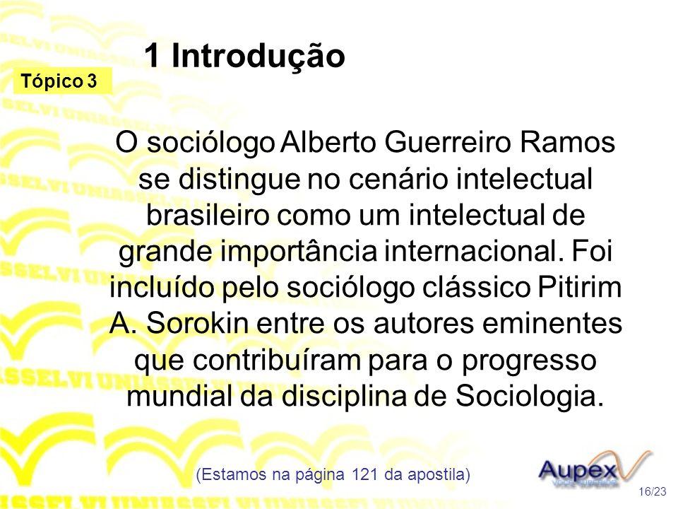 1 Introdução O sociólogo Alberto Guerreiro Ramos se distingue no cenário intelectual brasileiro como um intelectual de grande importância internaciona