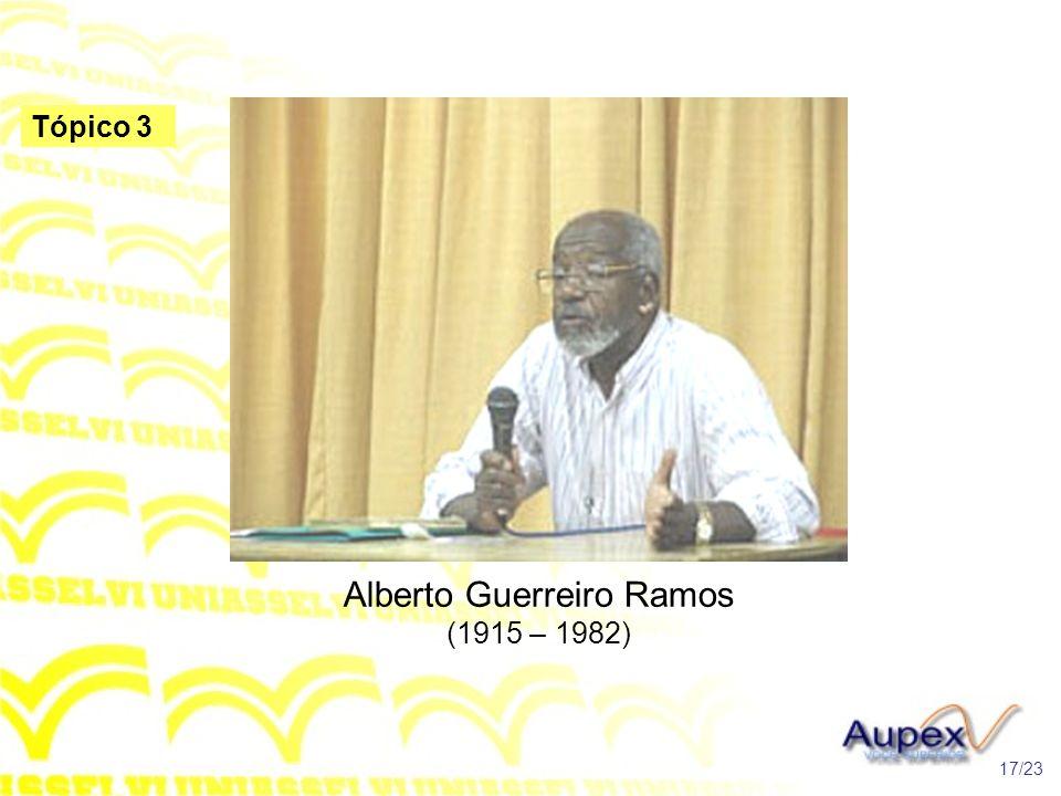 Alberto Guerreiro Ramos (1915 – 1982) 17/23 Tópico 3